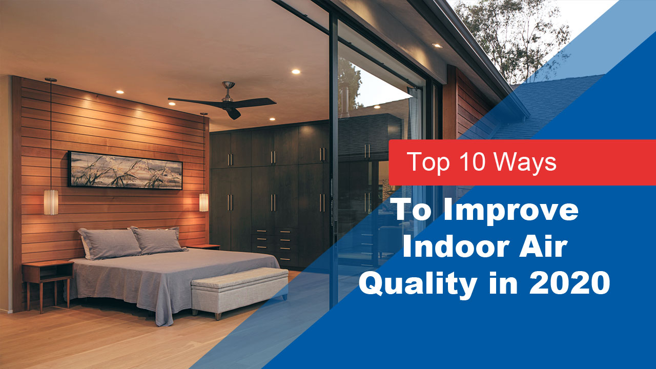 10 Ways to Improve the Indoor Air Quality in 2020